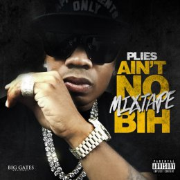 Plies - Aint No Mixtape BIH