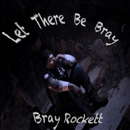 Bray Rockett - Let There Be Bray