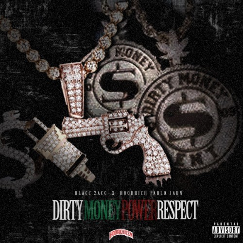Blacc Zacc_Hoodrich Pablo Juan -Dirty Money Power Respect