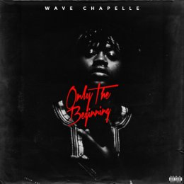 Wave Chappelle - Only The Beginning