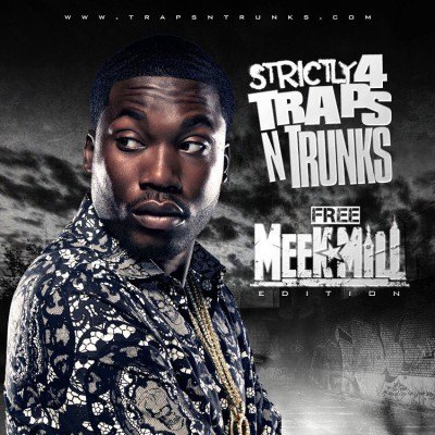 Strictly 4 The Traps N Trunks (Free Meek Mill Edition)