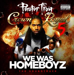 Pastor Troy - Crown Royal 5