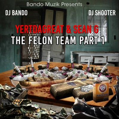 Yert Da Great x Sean G - The Felon Team Part 1