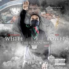 White Power The Elchapo Way