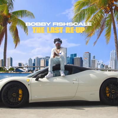 Bobby Fishscale - The Last Re-Up