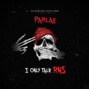 Parlae - I Only Talk RNS