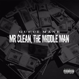 Gucci Mane - MR Clean,The Middle Man