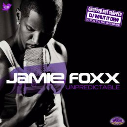 Jamie Foxx - Unpredictable (Chopped Not Slopped)