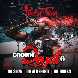 Pastor Troy - Crown Royal 6