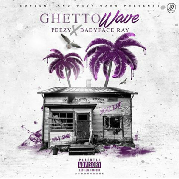 Peezy x Baby Face Ray - Ghetto Wave